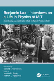 Benjamin Lax - Interviews on a Life in Physics at MIT: Understanding and Exploiting the Effects of Magnetic Fields on Matter