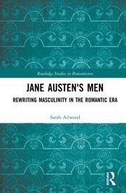 Jane Austen's Men: Rewriting Masculinity in the Romantic Era