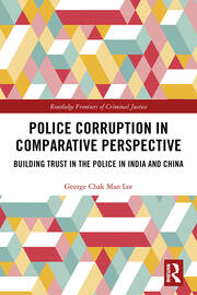 Police Corruption in Comparative Perspective: Building Trust in the Police in India and China