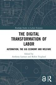 The Digital Transformation of Labor (Open Access): Automation, the Gig Economy and Welfare