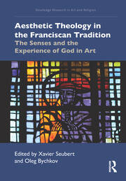 Aesthetic Theology in the Franciscan Tradition: The Senses and the Experience of God in Art