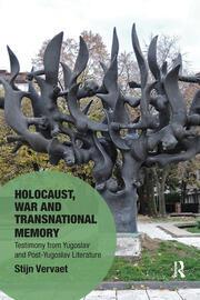 Holocaust, War and Transnational Memory: Testimony from Yugoslav and Post-Yugoslav Literature