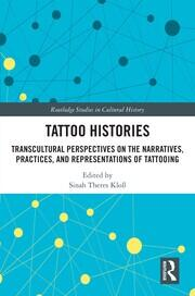 Tattoo Histories: Transcultural Perspectives on the Narratives, Practices, and Representations of Tattooing