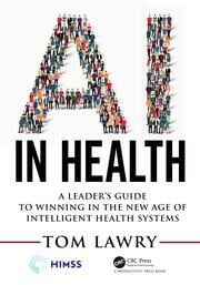 AI in Health: A Leader's Guide to Winning in the New Age of Intelligent Health Systems
