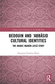 Bedouin and 'Abbāsid Cultural Identities: The Arabic Majnūn Laylā Story