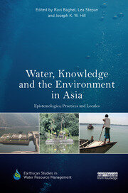 Water, Knowledge and the Environment in Asia: Epistemologies, Practices and Locales