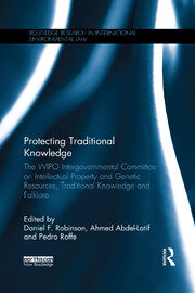 Protecting Traditional Knowledge: The WIPO Intergovernmental Committee on Intellectual Property and Genetic Resources, Traditional Knowledge and Folklore