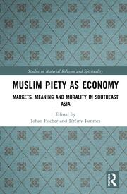 Muslim Piety as Economy: Markets, Meaning and Morality in Southeast Asia
