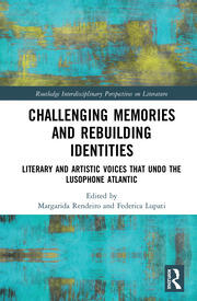 Challenging Memories and Rebuilding Identities: Literary and Artistic Voices that undo the Lusophone Atlantic
