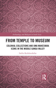 From Temple to Museum: Colonial Collections and Umā Maheśvara Icons in the Middle Ganga Valley