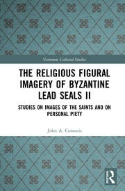 The Religious Figural Imagery of Byzantine Lead Seals II: Studies on Images of the Saints and on Personal Piety