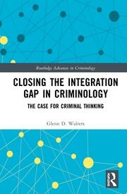 Closing the Integration Gap in Criminology: The Case for Criminal Thinking