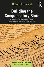 Building the Compensatory State: An Intellectual History and Theory of American Administrative Reform