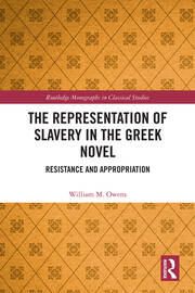 The Representation of Slavery in the Greek Novel: Resistance and Appropriation