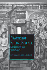 Practicing Social Science: Sociologists and their Craft