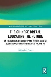 The Chinese Dream: Educating the Future: An Educational Philosophy and Theory Chinese Educational Philosophy Reader, Volume VII