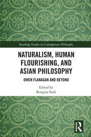 Naturalism, Human Flourishing, and Asian Philosophy: Owen Flanagan and Beyond
