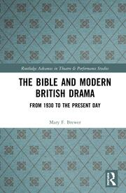 The Bible and Modern British Drama: From 1930 to the Present Day