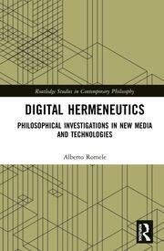 Digital Hermeneutics: Philosophical Investigations in New Media and Technologies