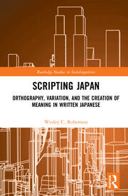 Scripting Japan: Orthography, Variation, and the Creation of Meaning in Written Japanese