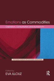 Emotions as Commodities: Capitalism, Consumption and Authenticity