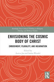 Envisioning the Cosmic Body of Christ: Embodiment, Plurality and Incarnation