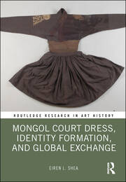 Mongol Court Dress, Identity Formation, and Global Exchange