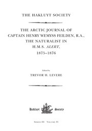 The Arctic Journal of Captain Henry Wemyss Feilden, R. A., The Naturalist in H. M. S. Alert, 1875-1876