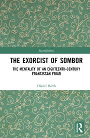 The Exorcist of Sombor: The Mentality of an Eighteenth-Century Franciscan Friar