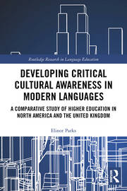Developing Critical Cultural Awareness in Modern Languages: A Comparative Study of Higher Education in North America and the United Kingdom