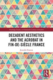 Decadent Aesthetics and the Acrobat in the French Fin de siècle