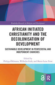 African Initiated Christianity and the Decolonization of Development: Sustainable Development in Pentecostal and Independent Churches
