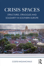 Crisis Spaces: Structures, Struggles and Solidarity in Southern Europe