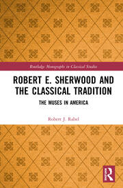 Robert E. Sherwood and the Classical Tradition: The Muses in America
