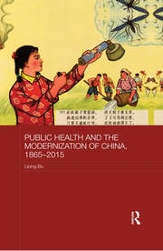 Public Health and the Modernization of China, 1865-2015