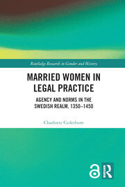 Married Women in Legal Practice: Agency and Norms in the Swedish Realm, 1350-1450