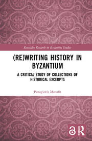 (Re)writing History in Byzantium: A Critical Study of Collections of Historical Excerpts