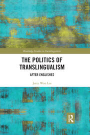 The Politics of Translingualism: After Englishes