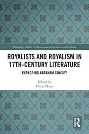 Royalists and Royalism in 17th-Century Literature: Exploring Abraham Cowley