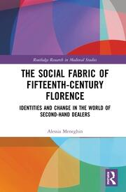 The Social Fabric of Fifteenth-Century Florence: Identities and Change in the World of Second-Hand Dealers