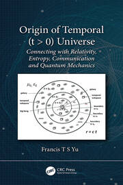 Origin of Temporal (t > 0) Universe: Connecting with Relativity, Entropy, Communication and Quantum Mechanics