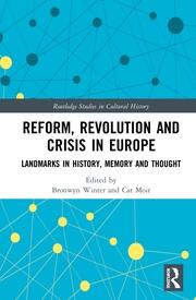 Reform, Revolution and Crisis in Europe: Landmarks in History, Memory and Thought