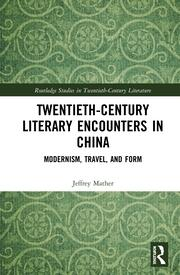 Twentieth-century Literary Encounters in China: Modernism, Travel, and Form