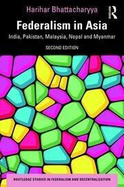 Federalism in Asia: India, Pakistan, Malaysia, Nepal and Myanmar