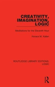 Creativity, Imagination, Logic: Meditations for the Eleventh Hour