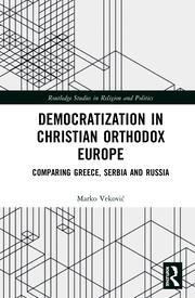 Democratization in Christian Orthodox Europe: Comparing Greece, Serbia and Russia