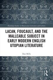 Lacan, Foucault, and the Malleable Subject in Early Modern English Utopian Literature