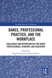 Dance, Professional Practice, and the Workplace: Challenges and Opportunities for Dance Professionals, Students, and Educators