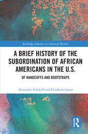 A Brief History of the Subordination of African Americans in the U.S.: Of Handcuffs and Bootstraps