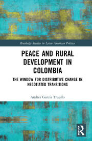 Peace and Rural Development in Colombia: The Window for Distributive Change in Negotiated Transitions